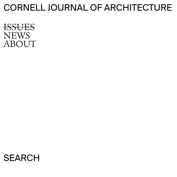Issues | Cornell Journal of Architecture