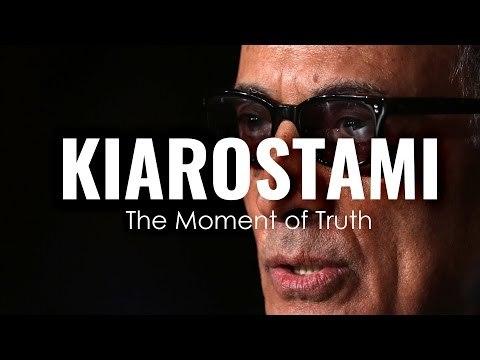 Abbas Kiarostami: The Moment of Truth