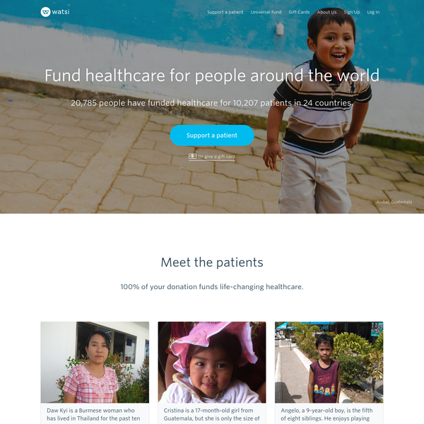 Watsi is a global funding platform for medical treatments. We connect donors with people in need of medical care and enable them to fund low-cost, high-impact treatments around the world.