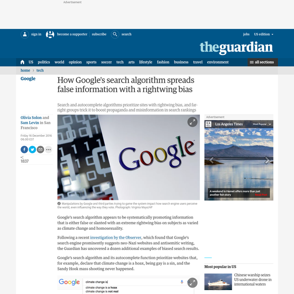 Google's search algorithm appears to be systematically promoting information that is either false or slanted with an extreme rightwing bias on subjects as varied as climate change and homosexuality. Following a recent investigation by the Observer, which uncovered that Google's search engine prominently suggests neo-Nazi websites and antisemitic writing, the Guardian has uncovered a dozen additional examples of biased search results.