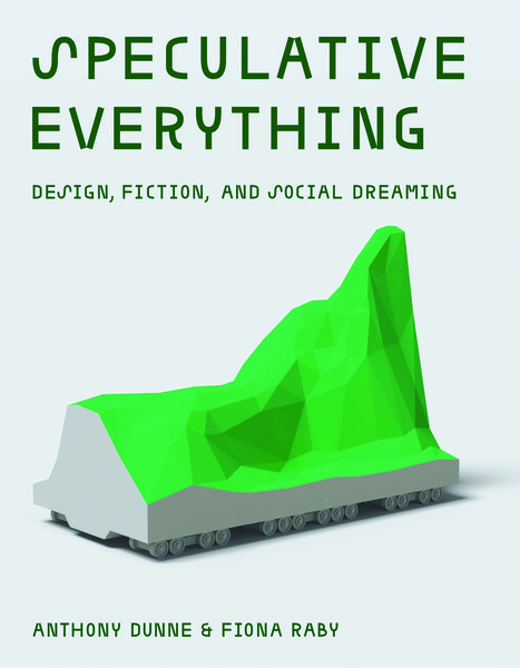 anthony-dunne-speculative-everything-design-fiction-and-social-dreaming-1.pdf