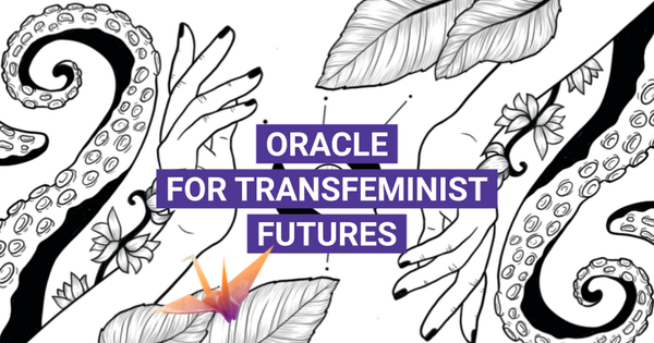 Oracle for Transfeminist Futures Virtual Workshop - 2020