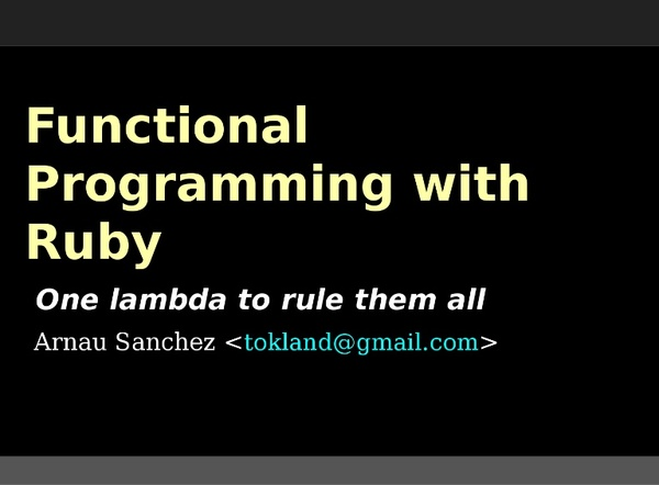 This presentation shows how to apply functional programming principles to Ruby. It covers some theoretical principles but also code examples.