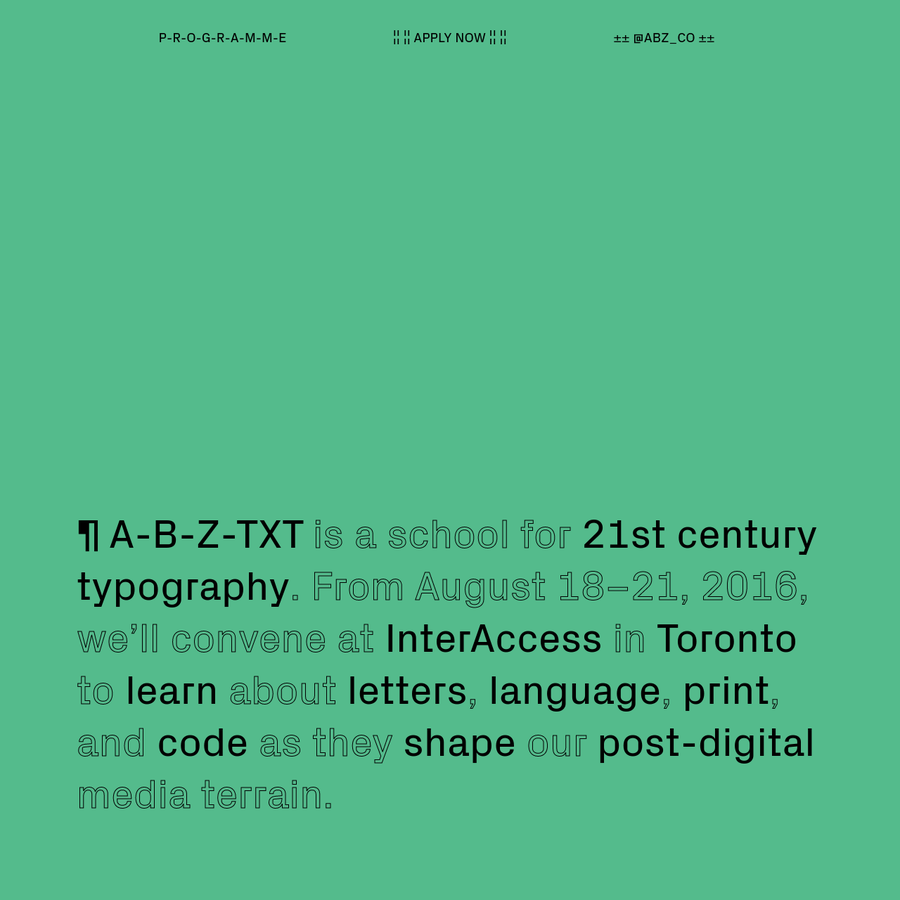 ¶ A-B-Z-TXT is a school for 21st century typography. InterAccess in Toronto. August 18-21, 2016