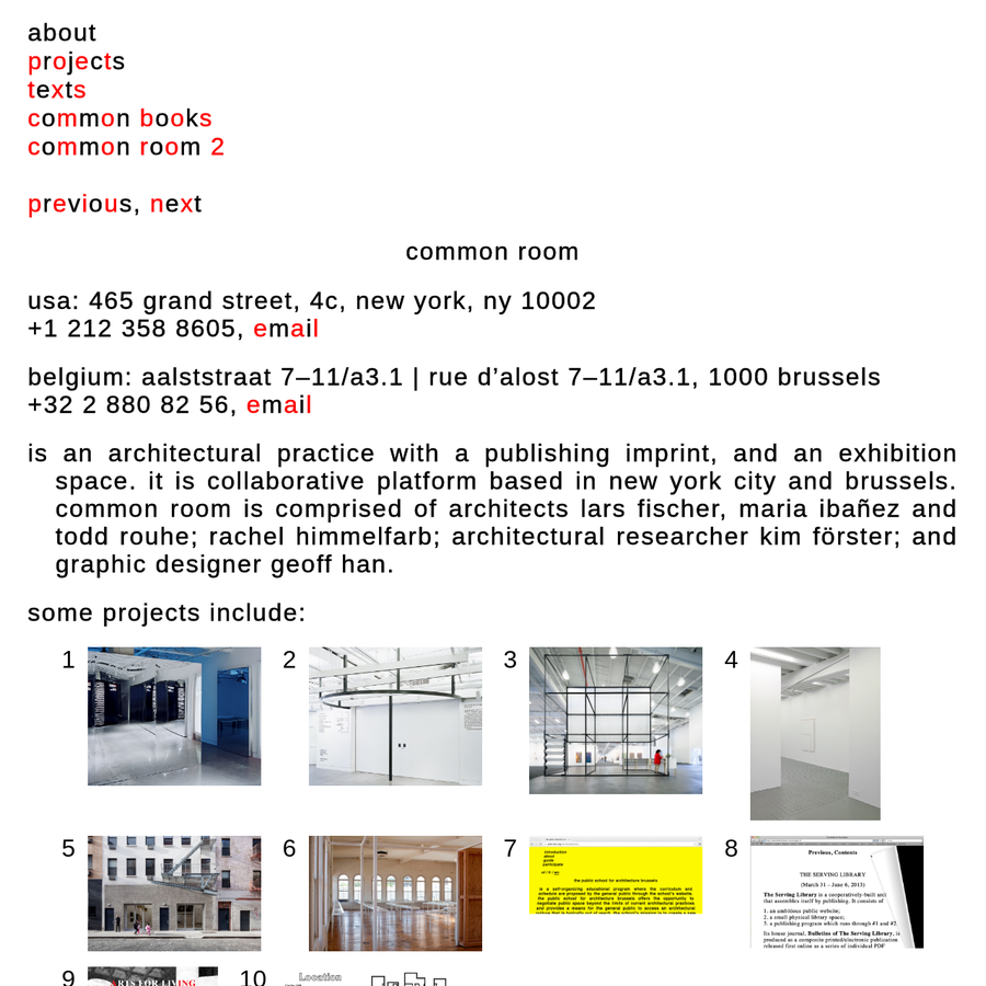 is an architectural practice with a publishing imprint, and an exhibition space. it is collaborative platform based in new york city and brussels. common room is comprised of architects lars fischer, maria ibañez and todd rouhe; rachel himmelfarb; architectural researcher kim förster; and graphic designer geoff han.