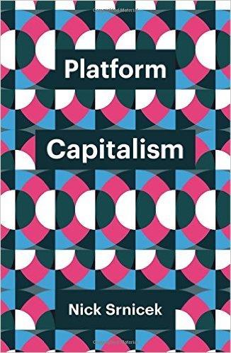 Platform Capitalism, by Nick Srnicek