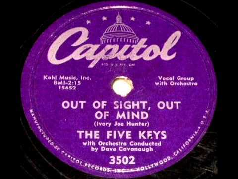 Out Of Sight, Out Of Mind by The Five Keys on 1956 Capitol 78.