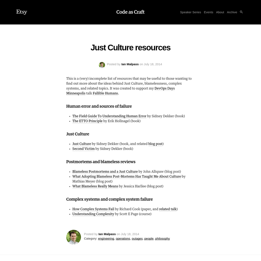 This is a (very) incomplete list of resources that may be useful to those wanting to find out more about the ideas behind Just Culture, blamelessness, complex systems, and related topics. It was created to support my DevOps Days Minneapolis talk Fallible Humans.