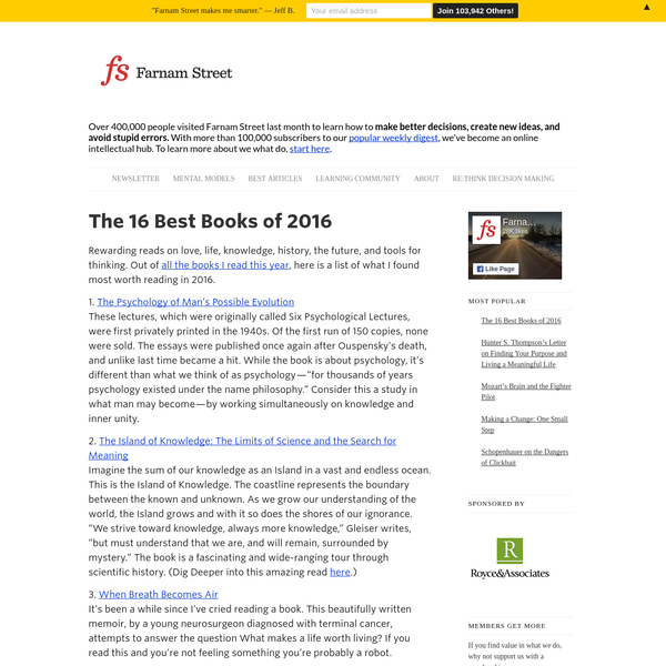 Rewarding reads on love, life, knowledge, history, the future, and tools for thinking. Out of all the books I read this year, here is a list of what I found most worth reading in 2016. 1. The Psychology of Man's Possible Evolution These lectures, which were originally called Six Psychological Lectures, were first privately printed in the 1940s.