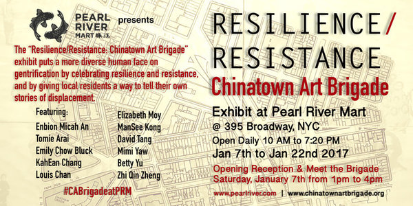 "About the Show: The ""Resilience/Resistance: Chinatown Art Brigade"" exhibit puts a more diverse human face on gentrification by celebrating resilience and resistance, and by giving local residents a way to tell their own stories of displacement. As artists and as activists, we recognize the urgency to act now to protect this community from an uncertain future."