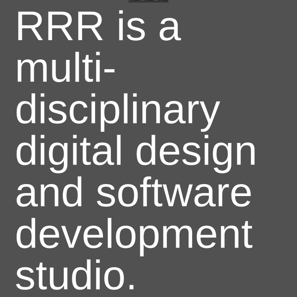 RRR is a multi-disciplinary digital design and software development studio.
