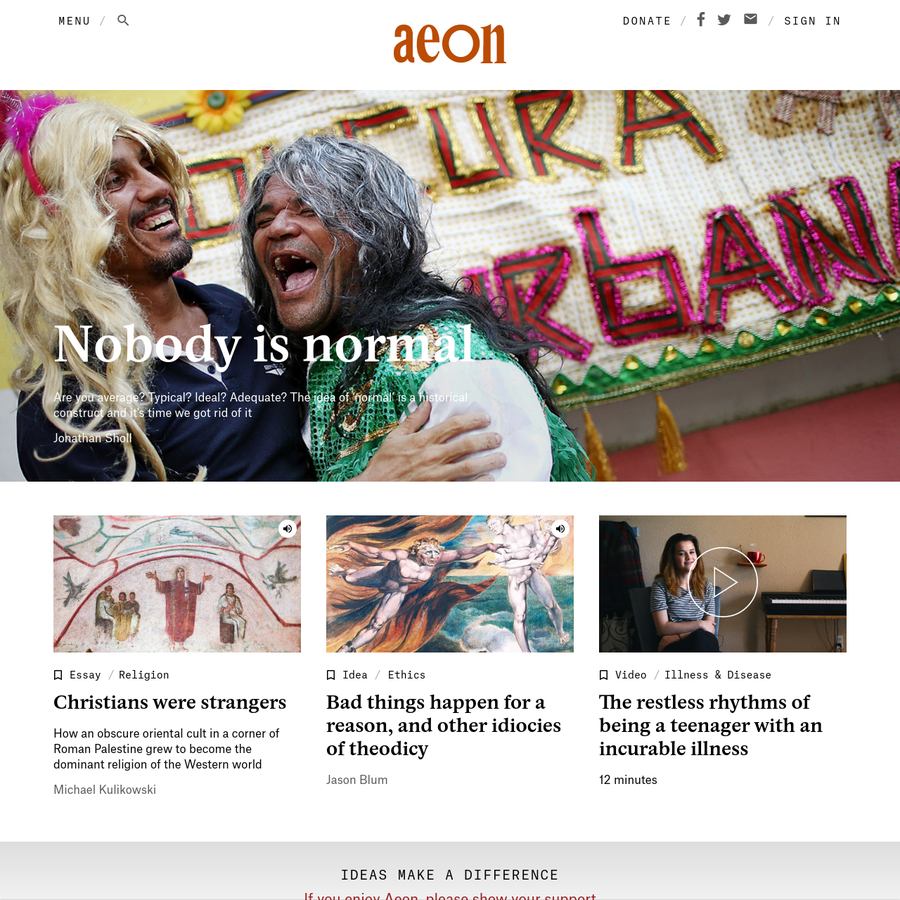 Aeon is a magazine of ideas and culture. We publish in-depth essays, incisive articles, and a mix of original and curated videos - free to all.