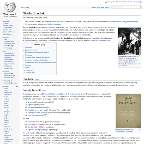 Nicolas Bourbaki is the collective pseudonym under which a group of (mainly French) 20th-century mathematicians, with the aim of reformulating mathematics on an extremely abstract and formal but self-contained basis, wrote a series of books beginning in 1935. With the goal of grounding all of mathematics on set theory, the group strove for rigour and generality.