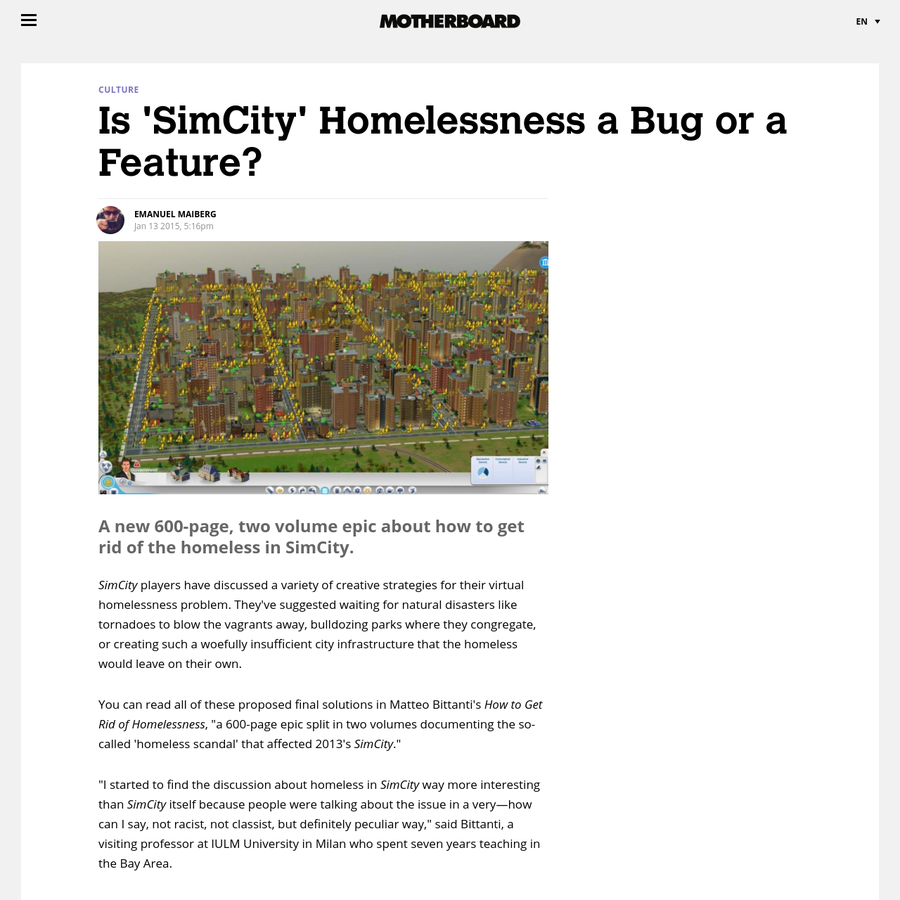 SimCity players have discussed a variety of creative strategies for their virtual homelessness problem. They've suggested waiting for natural disasters like tornadoes to blow the vagrants away, bulldozing parks where they congregate, or creating such a woefully insufficient city infrastructure that the homeless would leave on their own.