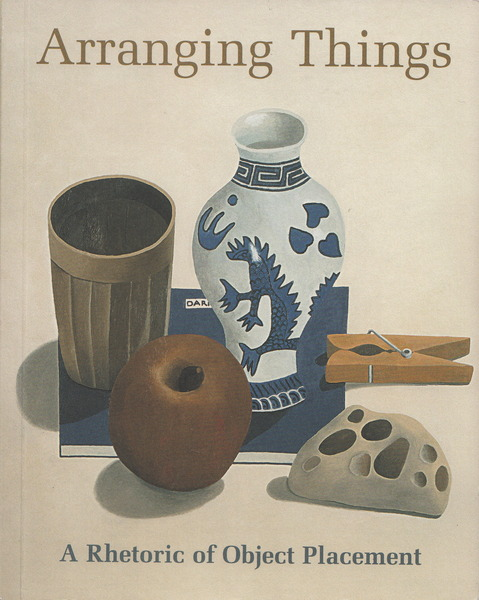 Arranging Things: A Rhetoric of Object Placement: Leonard Koren, illustrated by Nathalie du Pasquier