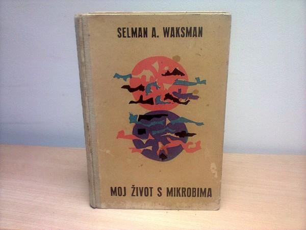 Selman-A-Waksman-MOJ-ZIVOT-S-MIKROBIMA_slika_O_50935517.jpg