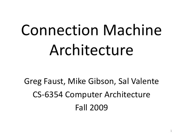 Connection MachineArchitectureGreg Faust, Mike Gibson, Sal ValenteCS-6354 Computer ArchitectureFall 20091