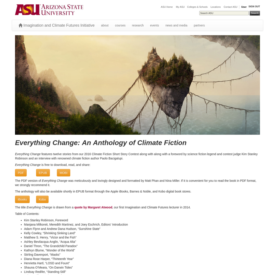 Everything Change: An Anthology of Climate Fiction Everything Change features twelve stories from our 2016 Climate Fiction Short Story Contest along with along with a foreword by science fiction legend and contest judge Kim Stanley Robinson and an interview with renowned climate fiction author Paolo Bacigalupi.