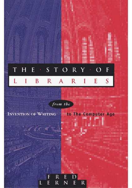 [Fred_Lerner]_The_Story_of_Libraries_From_the_Inv-BookZZ.org-.pdf