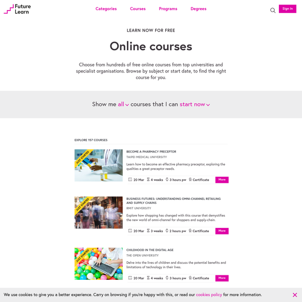 Choose from hundreds of free online courses from top universities and specialist organisations. Browse by subject or start date, to find the right course for you.