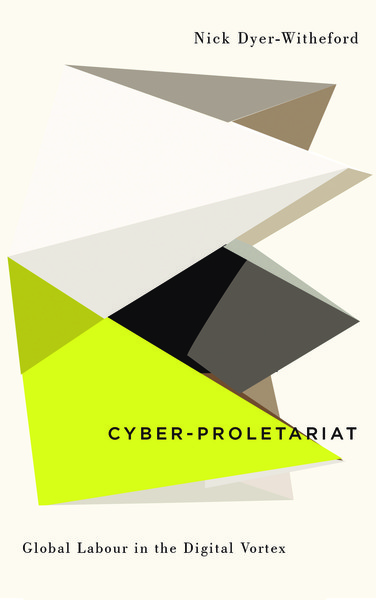 nick-dyerwitheford-cyberproletariat-global-labour-in-the-digital-vortex.pdf