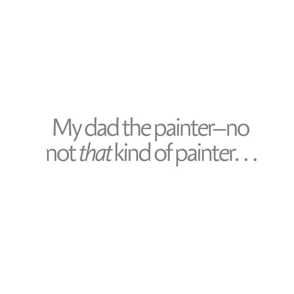 My Dad The Painter-No Not That Kind Of Painter (Just Another L.A. Story), by Sun An