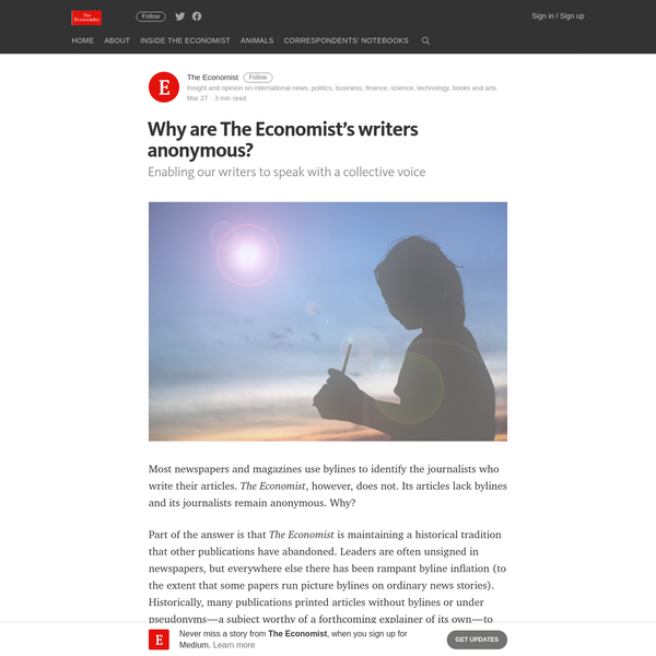 Most newspapers and magazines use bylines to identify the journalists who write their articles. The Economist, however, does not. Its articles lack bylines and its journalists remain anonymous. Why? Part of the answer is that The Economist is maintaining a historical tradition that other publications have abandoned.