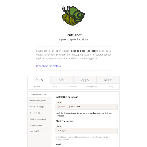 Scuttlebot is an open source peer-to-peer log store used as a database, identity provider, and messaging system. It features global replication, file-syncronization, and end-to-end encryption. Read about the protocol.