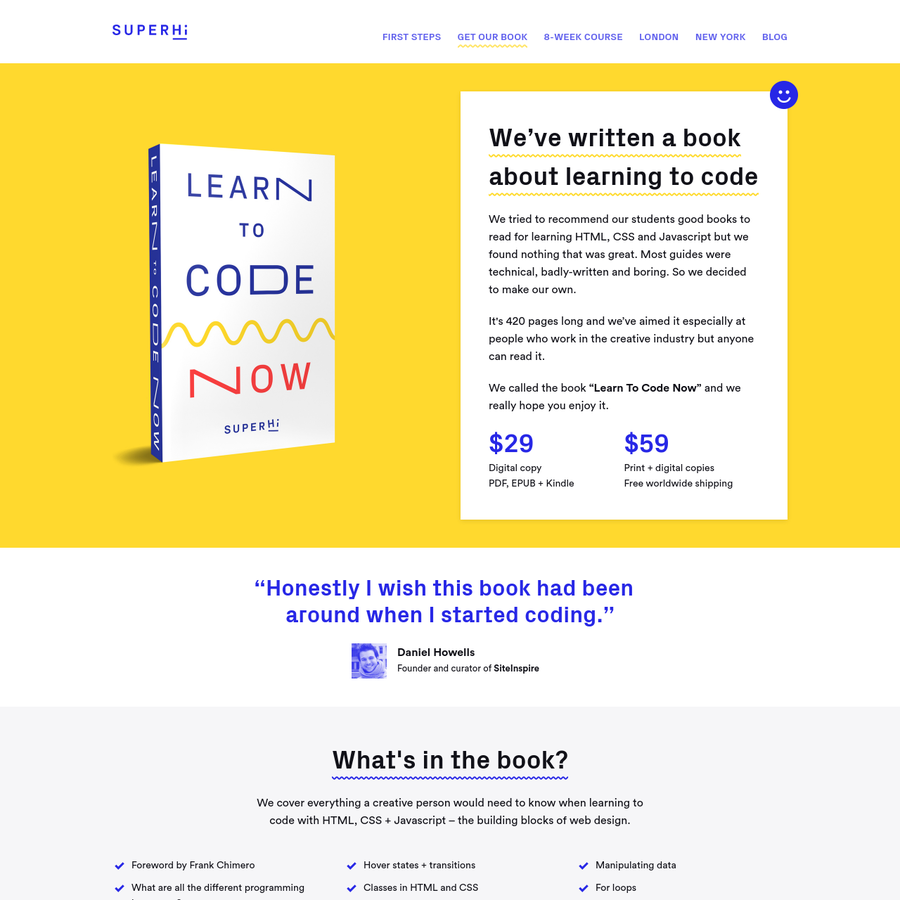 We tried to recommend our students good books to read for learning HTML, CSS and Javascript but we found nothing that was great. Most guides were technical, badly-written and boring. So we decided to make our own.