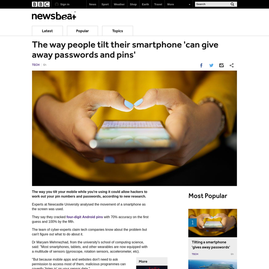 The way you tilt your mobile while you're using it could allow hackers to steal your pin numbers and passwords, according to new research. Experts at Newcastle University have analysed the movement of a smartphone as the keyboard was used. They say they cracked four-digit pins with 70% accuracy on the first guess and 100% by the fifth guess.