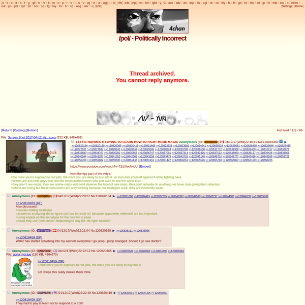 "LEFTIE-NORMES R PAYING TO LEARN HOW TO FIGHT MEME MAGIC - ""/pol/ - Politically Incorrect"" is 4chan's board for discussing and debating politics and current events."