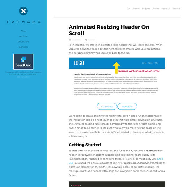 In this tutorial, we create an animated fixed header that will resize on scroll. When you scroll down the page a bit, the header resizes smaller with CSS3 animations, and gets back bigger when you scroll back to the top.