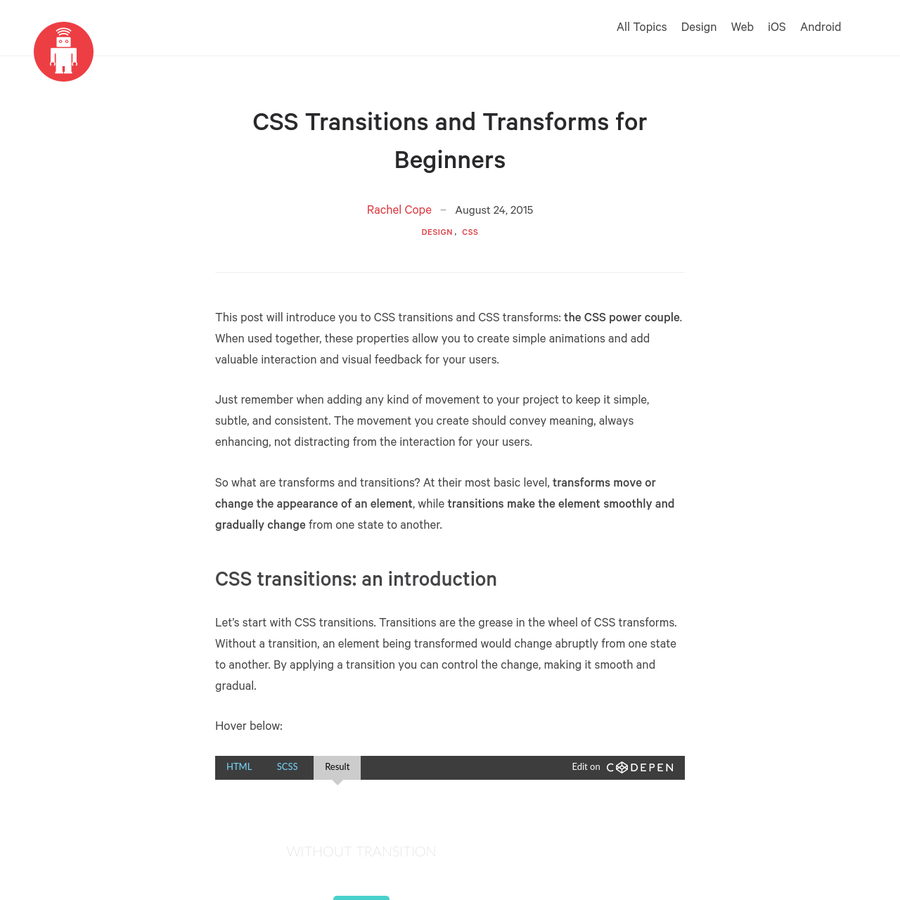 This post will introduce you to CSS transitions and CSS transforms: the CSS power couple. When used together, these properties allow you to create simple animations and add valuable interaction and visual feedback for your users. Just remember when adding any kind of movement to your project to keep it simple, subtle, and consistent.
