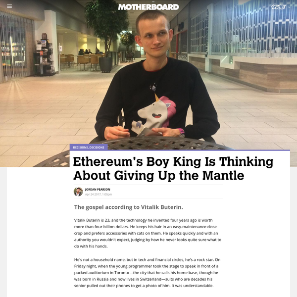 Vitalik Buterin is 23, and the technology he invented four years ago is worth more than four billion dollars. He keeps his hair in an easy-maintenance close crop and prefers accessories with cats on them. He speaks quickly and with an authority you wouldn't expect, judging by how he never looks quite sure what to do with his hands.