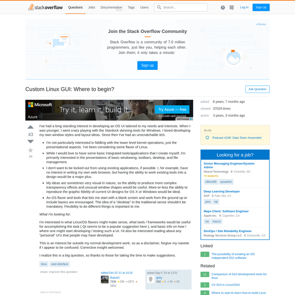 Join the Stack Overflow Community Stack Overflow is a community of 7.0 million programmers, just like you, helping each other. Join them; it only takes a minute: Sign up I've had a long standing interest in developing an OS UI tailored to my needs and interests.