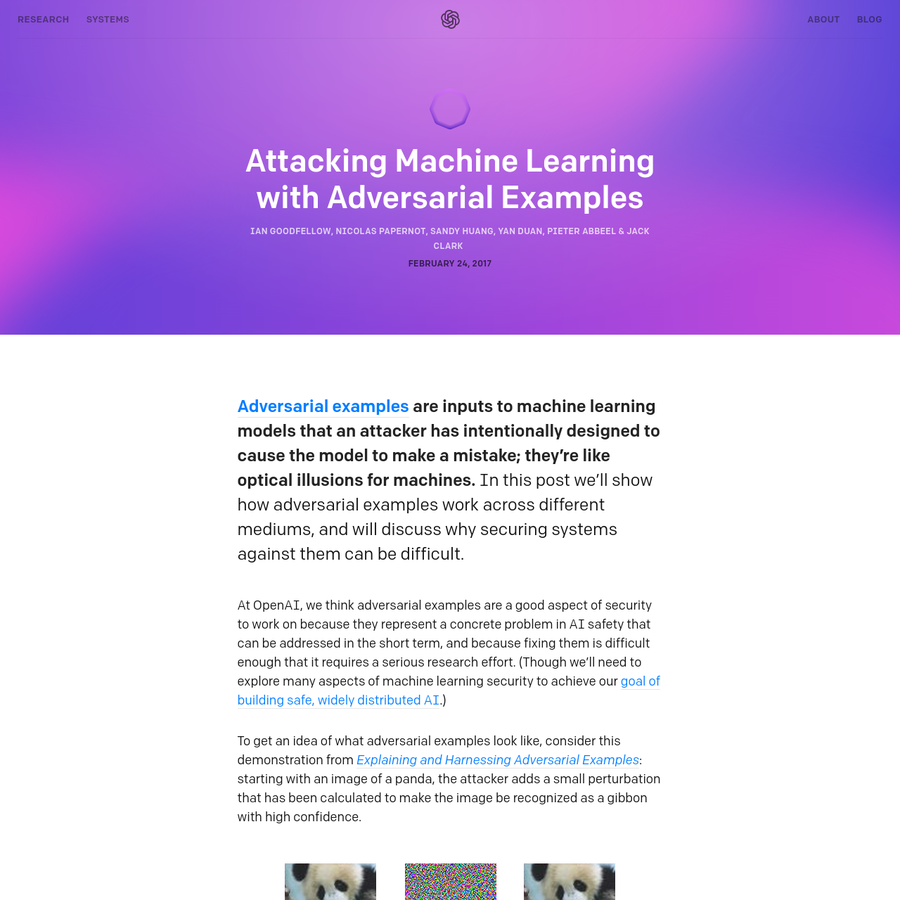 Adversarial examples are inputs to machine learning models that an attacker has intentionally designed to cause the model to make a mistake; they're like optical illusions for machines. In this post we'll show how adversarial examples work across different mediums, and will discuss why securing systems against them can be